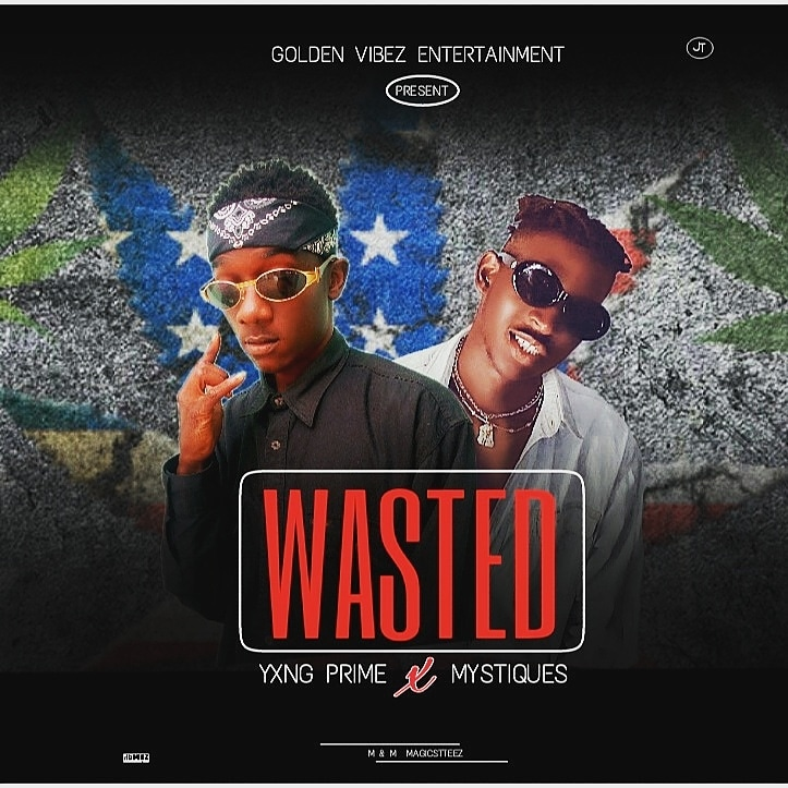 [MUSIQ]: Yxng Prime ft Mystiques – Wasted (Mixed by Magicsteez)