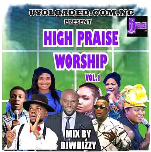 [Mixtape] uyoloaded presents: High Praise Worship Mix (mixed by Djwhizzy)