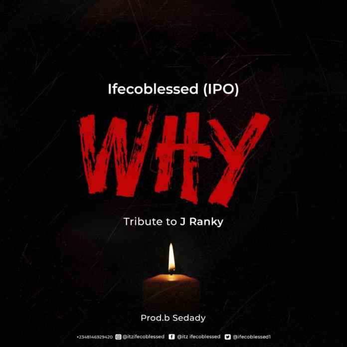 Ifecoblessed – Why (Tribute To Jranky)