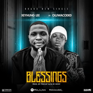 [Music] Xeyhung Lee ft OluwaCoded – Blessings Mp3