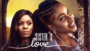 MOVIE: Sister's Love (Nollywood)