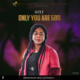 MUSIC: Uzee – Only You Are God