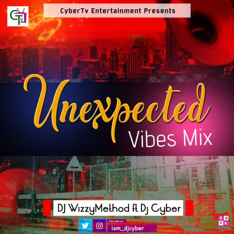 Dj WhizzyMethod ft. Dj Cyber – The Unexpected Vibes Mix
