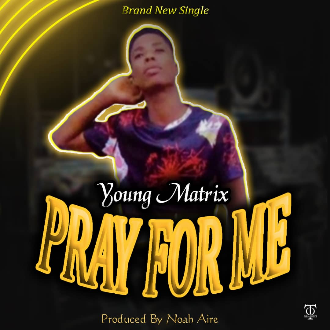 Young Matrix – Pray For Me ( Prod by Noah Aire )