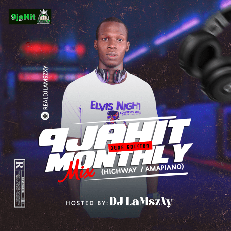 Dj LaMszXy – 9jahit Monthly Mix (Highway X Amapiano) June Edition