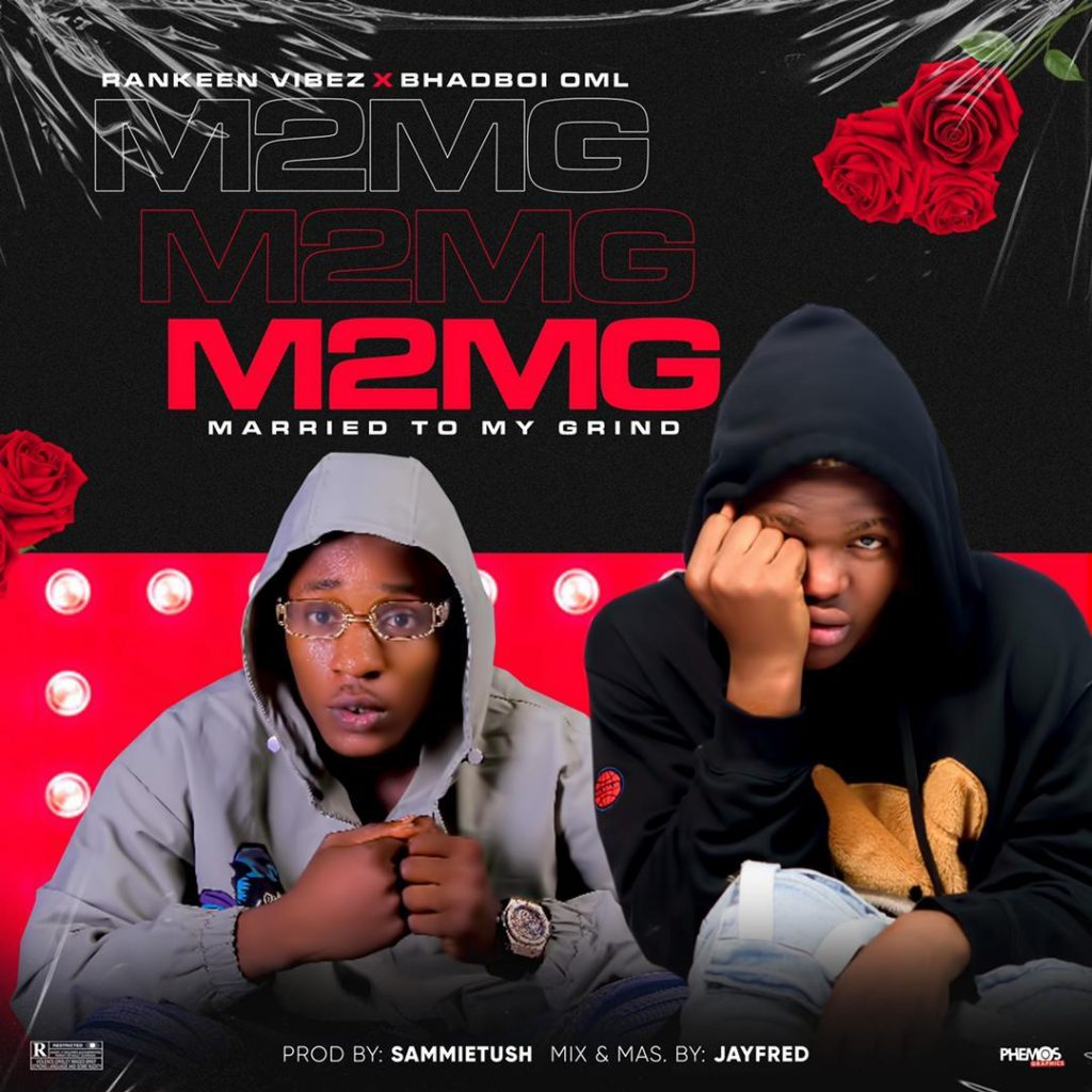 Rankeen vibez Ft Bhadboi OML – Married To My Grind ( Prod by Sammietush / Mix & Mas By  Jayfred