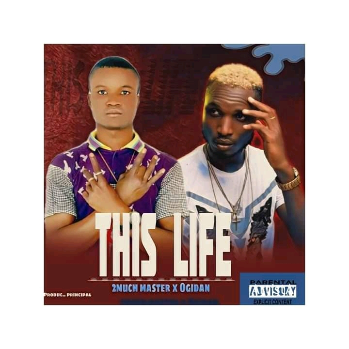 2Much Master ft Ogidan – This Life ( Prod by Principal ) mp3 Download