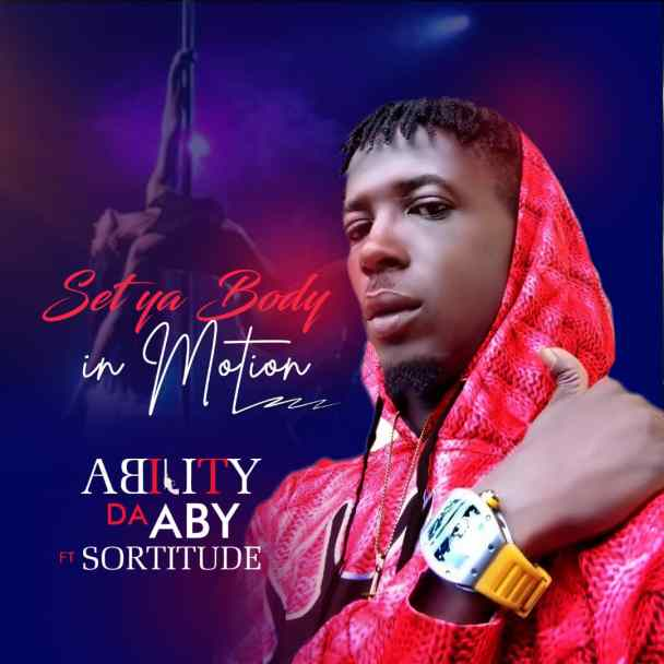 MP3: Ability DA ABY ft Sortitude – Set Ya Body in Motion Audio Download