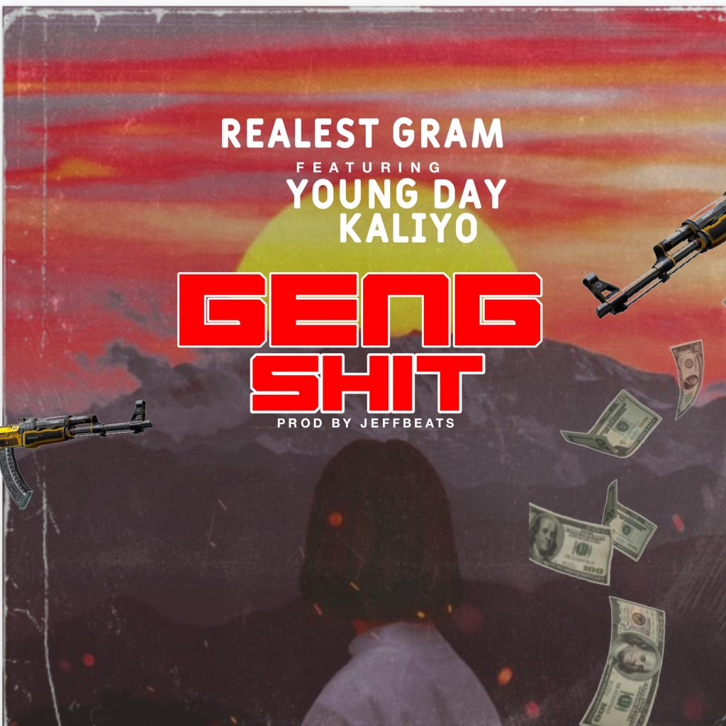Realest Gram Ft. Young Day & Kaliyo – Geng Shit (Prod by. Jeffbeats)